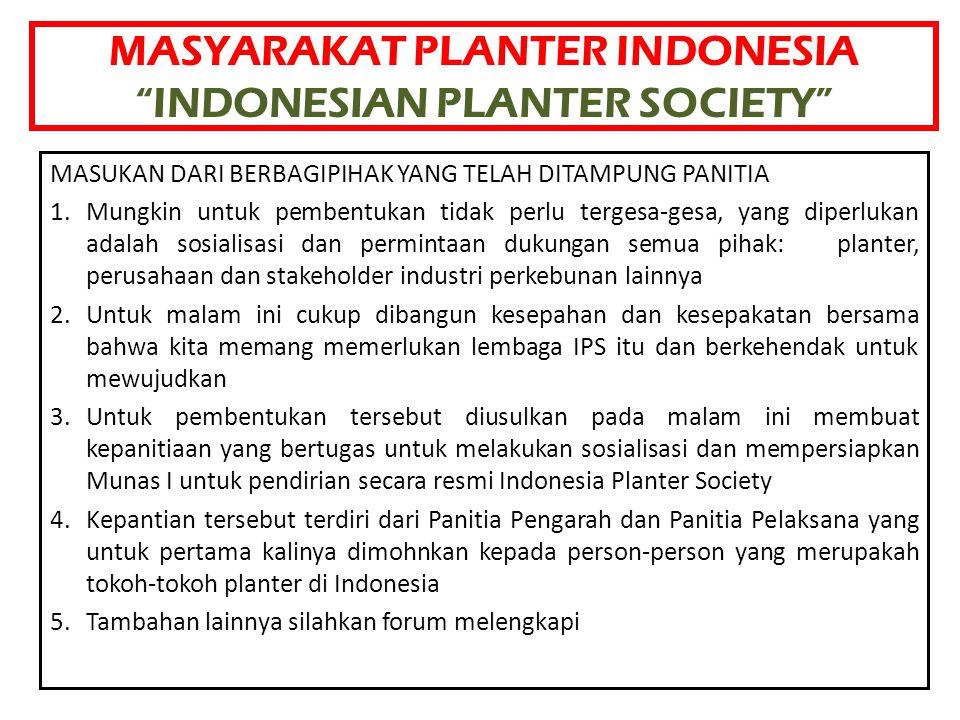 """MASYARAKAT PLANTER INDONESIA """"INDONESIAN PLANTER SOCIETY"""" MASUKAN DARI BERBAGIPIHAK YANG TELAH DITAMPUNG PANITIA 1.Mungkin untuk pembentukan tidak per"""