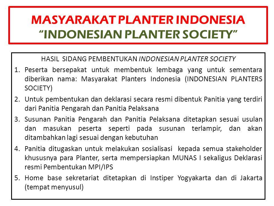"""MASYARAKAT PLANTER INDONESIA """"INDONESIAN PLANTER SOCIETY"""" HASIL SIDANG PEMBENTUKAN INDONESIAN PLANTER SOCIETY 1.Peserta bersepakat untuk membentuk lem"""