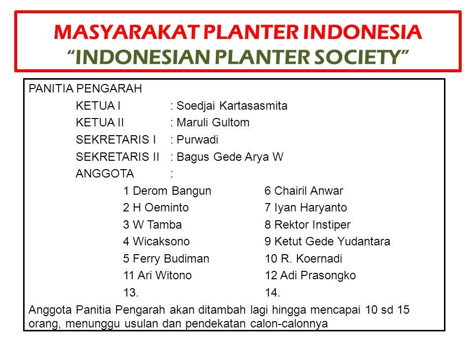 "MASYARAKAT PLANTER INDONESIA ""INDONESIAN PLANTER SOCIETY"" PANITIA PENGARAH KETUA I: Soedjai Kartasasmita KETUA II: Maruli Gultom SEKRETARIS I: Purwadi"