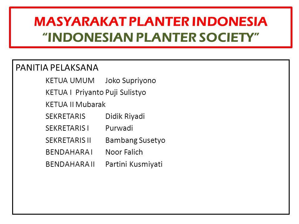 "MASYARAKAT PLANTER INDONESIA ""INDONESIAN PLANTER SOCIETY"" PANITIA PELAKSANA KETUA UMUMJoko Supriyono KETUA IPriyanto Puji Sulistyo KETUA IIMubarak SEK"
