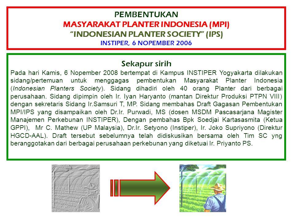 """PEMBENTUKAN MASYARAKAT PLANTER INDONESIA (MPI) """"INDONESIAN PLANTER SOCIETY"""" (IPS) INSTIPER, 6 NOPEMBER 2006 Sekapur sirih Pada hari Kamis, 6 Nopember"""