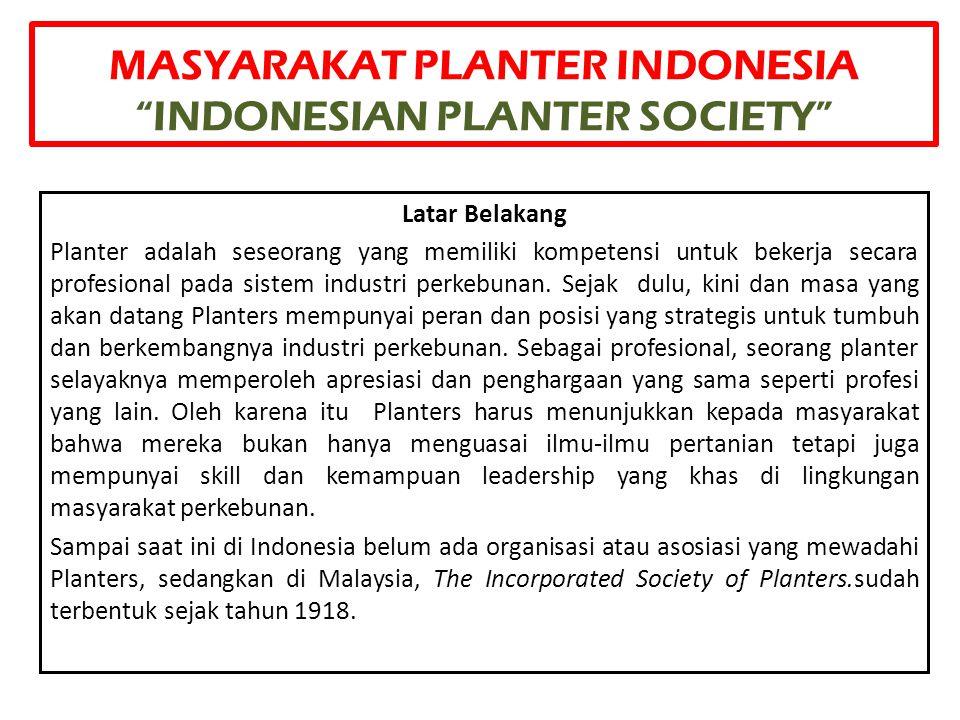"""MASYARAKAT PLANTER INDONESIA """"INDONESIAN PLANTER SOCIETY"""" Latar Belakang Planter adalah seseorang yang memiliki kompetensi untuk bekerja secara profes"""