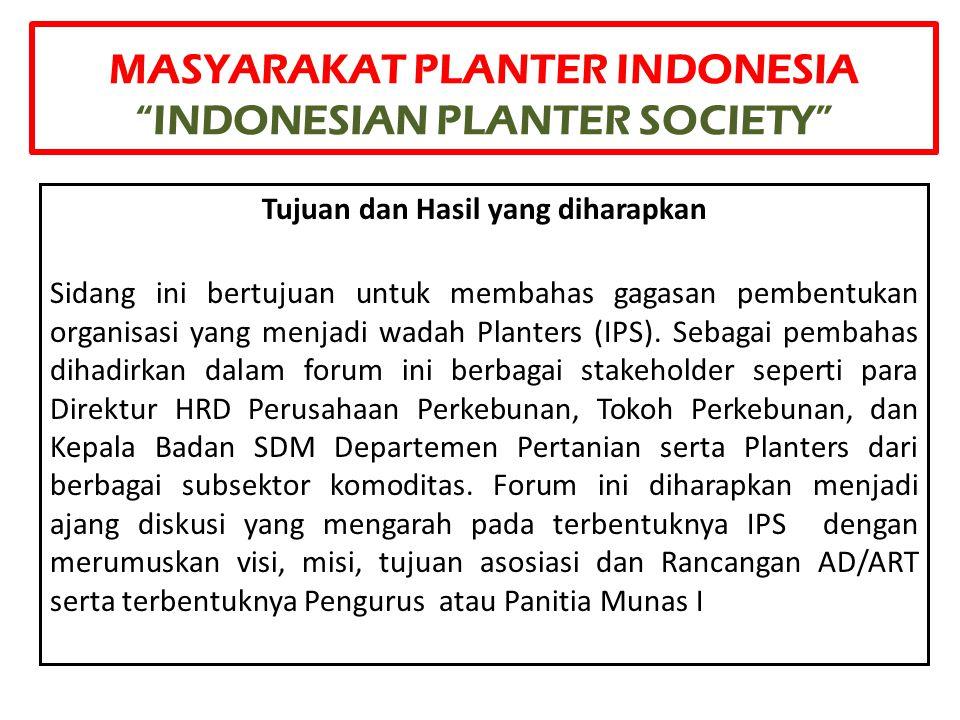 """MASYARAKAT PLANTER INDONESIA """"INDONESIAN PLANTER SOCIETY"""" Tujuan dan Hasil yang diharapkan Sidang ini bertujuan untuk membahas gagasan pembentukan org"""