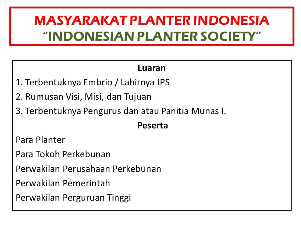 MASYARAKAT PLANTER INDONESIA INDONESIAN PLANTER SOCIETY Luaran 1.