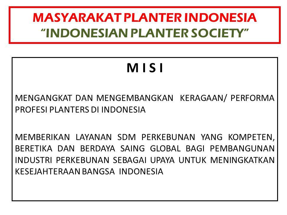 """MASYARAKAT PLANTER INDONESIA """"INDONESIAN PLANTER SOCIETY"""" M I S I MENGANGKAT DAN MENGEMBANGKAN KERAGAAN/ PERFORMA PROFESI PLANTERS DI INDONESIA MEMBER"""