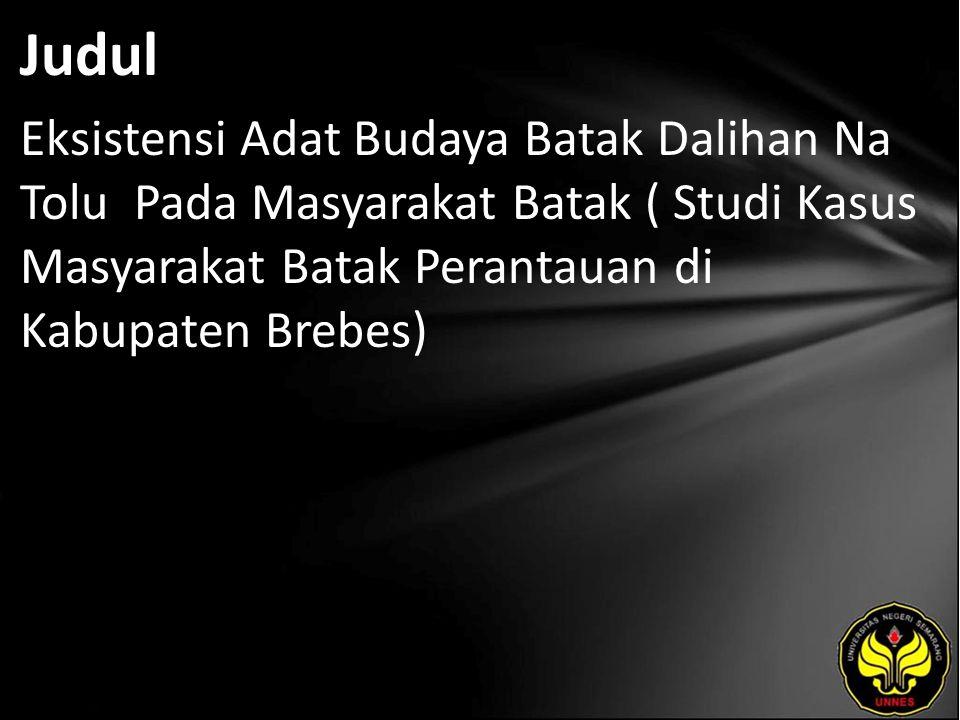 Judul Eksistensi Adat Budaya Batak Dalihan Na Tolu Pada Masyarakat Batak ( Studi Kasus Masyarakat Batak Perantauan di Kabupaten Brebes)