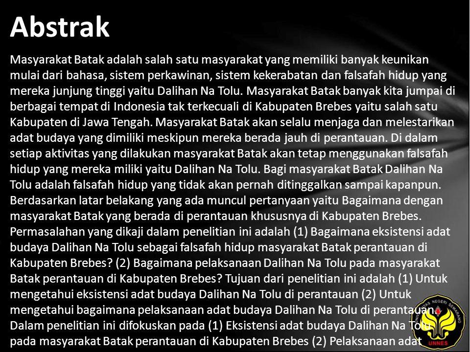 Abstrak Masyarakat Batak adalah salah satu masyarakat yang memiliki banyak keunikan mulai dari bahasa, sistem perkawinan, sistem kekerabatan dan falsafah hidup yang mereka junjung tinggi yaitu Dalihan Na Tolu.