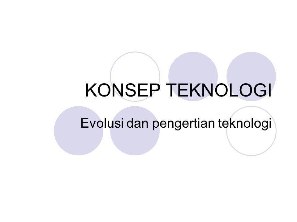 KONSEP TEKNOLOGI Evolusi dan pengertian teknologi