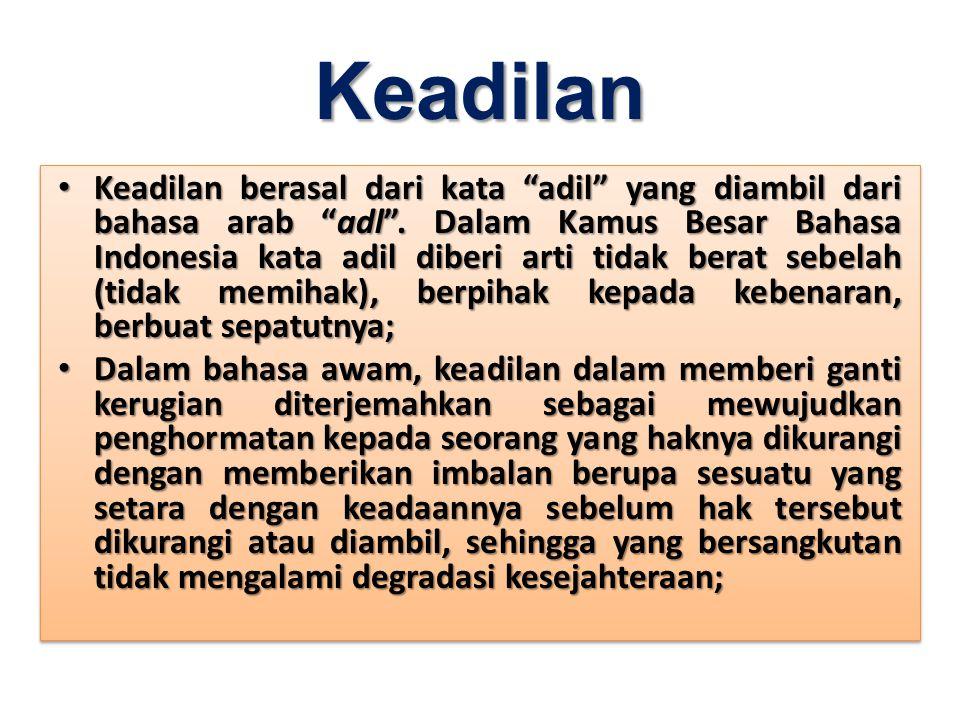 """Keadilan Keadilan berasal dari kata """"adil"""" yang diambil dari bahasa arab """"adl"""". Dalam Kamus Besar Bahasa Indonesia kata adil diberi arti tidak berat s"""