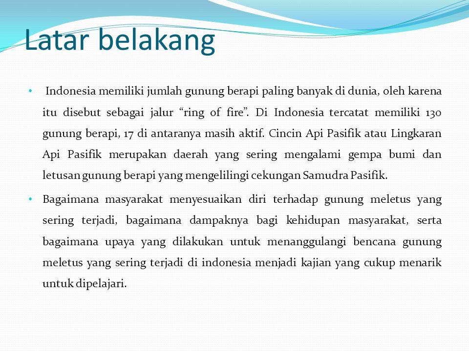 Latar belakang Indonesia memiliki jumlah gunung berapi paling banyak di dunia, oleh karena itu disebut sebagai jalur ring of fire .