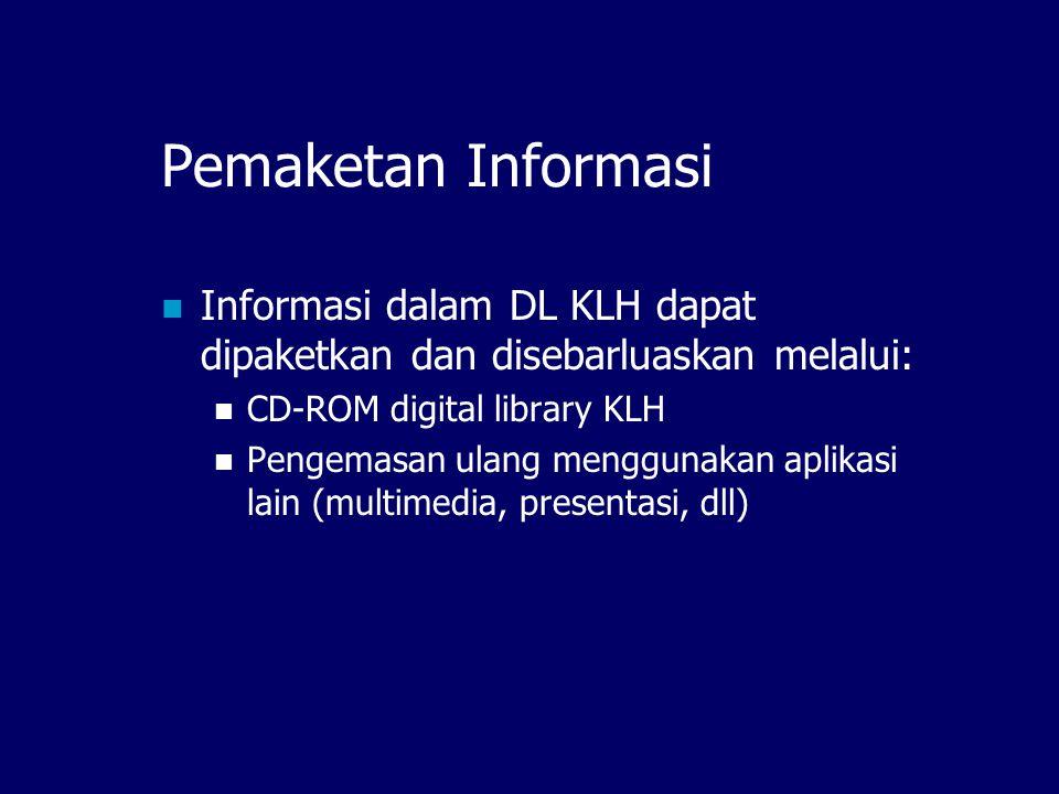 Target Pengguna DL KLH Digital Library KLH dapat memberi service online kepada: Staff internal KLH; Siswa, mahasiswa, peneliti; Masyarakat umum, bisnis; LSM Lingkungan hidup; Internasional
