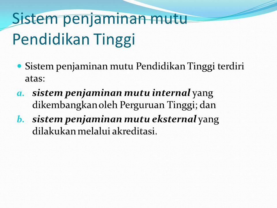 Sistem penjaminan mutu Pendidikan Tinggi Sistem penjaminan mutu Pendidikan Tinggi terdiri atas: a. sistem penjaminan mutu internal yang dikembangkan o