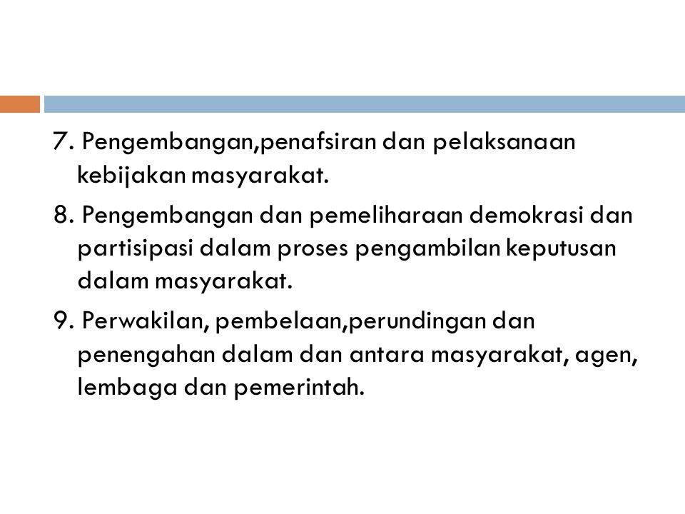 7. Pengembangan,penafsiran dan pelaksanaan kebijakan masyarakat. 8. Pengembangan dan pemeliharaan demokrasi dan partisipasi dalam proses pengambilan k
