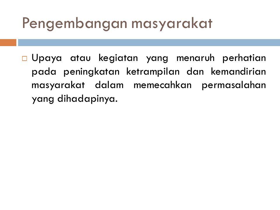 7.Pengembangan,penafsiran dan pelaksanaan kebijakan masyarakat.