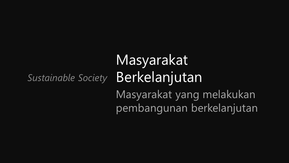 Pembangunan Berkelanjutan The World Commission on Environment and Development defined sustainable development as development that meets the needs of the present without compromising the ability of future generations to meet their own needs .