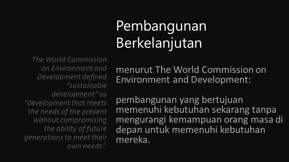 Pembangunan Berkelanjutan In this strategy to meet sustainable society, sustainable development means improving the human quality of human life while living within the earth's carrying capacity.