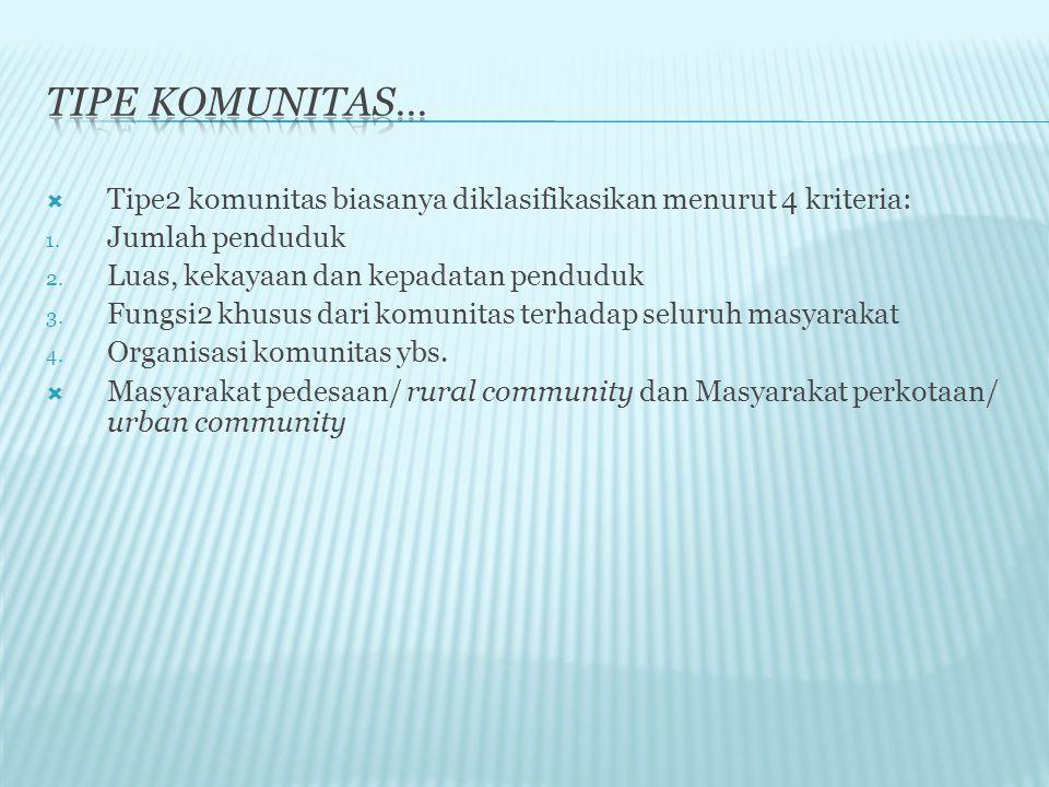  Tipe2 komunitas biasanya diklasifikasikan menurut 4 kriteria: 1.