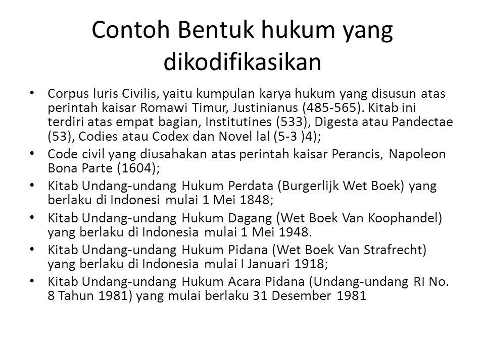 Contoh Bentuk hukum yang dikodifikasikan Corpus luris Civilis, yaitu kumpulan karya hukum yang disusun atas perintah kaisar Romawi Timur, Justinianus (485-565).
