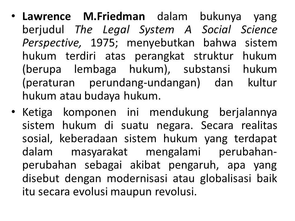Lawrence M.Friedman dalam bukunya yang berjudul The Legal System A Social Science Perspective, 1975; menyebutkan bahwa sistem hukum terdiri atas peran