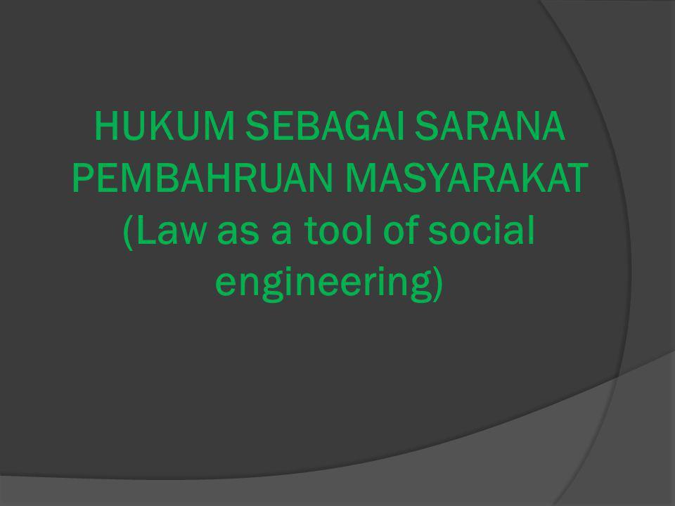 HUKUM SEBAGAI SARANA PEMBAHRUAN MASYARAKAT (Law as a tool of social engineering)
