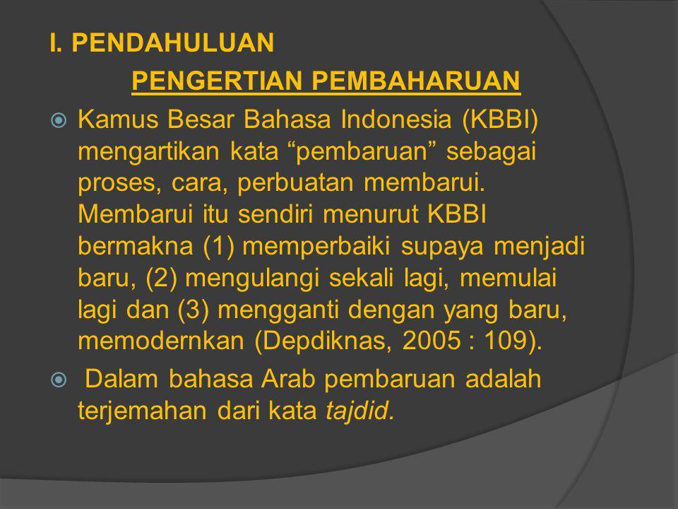 "I. PENDAHULUAN PENGERTIAN PEMBAHARUAN  Kamus Besar Bahasa Indonesia (KBBI) mengartikan kata ""pembaruan"" sebagai proses, cara, perbuatan membarui. Mem"