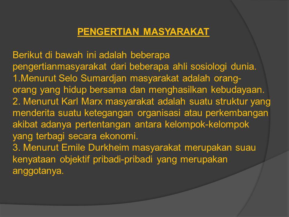 PENGERTIAN MASYARAKAT Berikut di bawah ini adalah beberapa pengertianmasyarakat dari beberapa ahli sosiologi dunia.