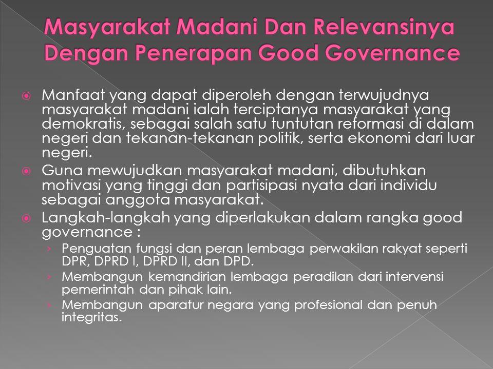  Manfaat yang dapat diperoleh dengan terwujudnya masyarakat madani ialah terciptanya masyarakat yang demokratis, sebagai salah satu tuntutan reformas