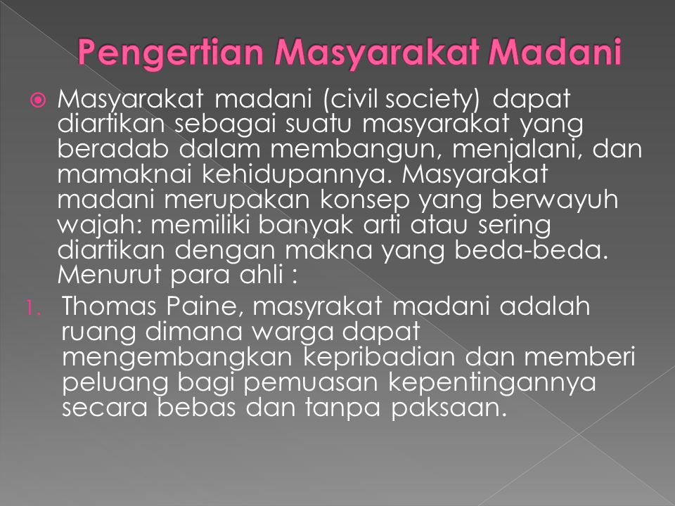  Masyarakat madani (civil society) dapat diartikan sebagai suatu masyarakat yang beradab dalam membangun, menjalani, dan mamaknai kehidupannya. Masya