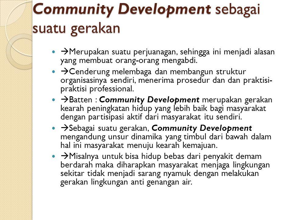Community Development sebagai suatu gerakan  Merupakan suatu perjuanagan, sehingga ini menjadi alasan yang membuat orang-orang mengabdi.  Cenderung