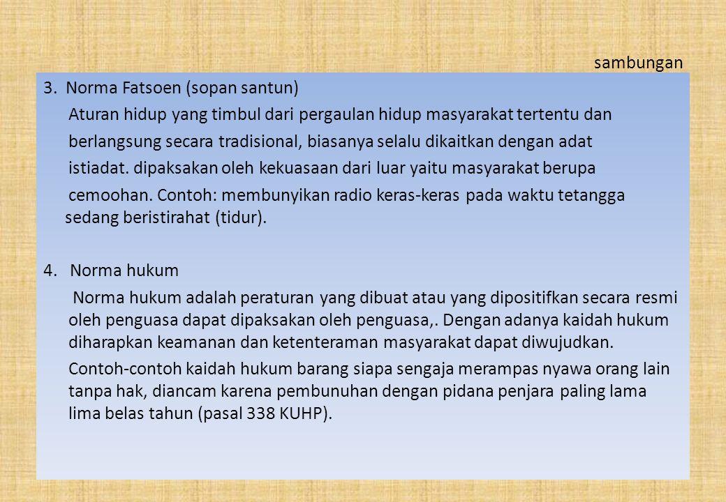 sambungan 3. Norma Fatsoen (sopan santun) Aturan hidup yang timbul dari pergaulan hidup masyarakat tertentu dan berlangsung secara tradisional, biasan