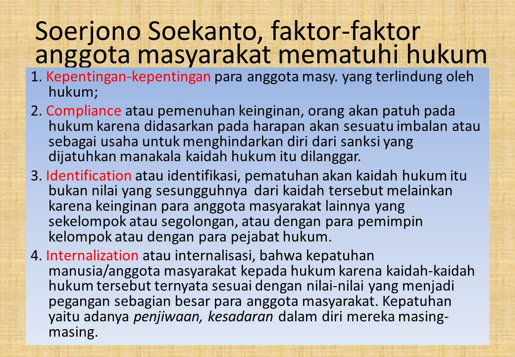 Soerjono Soekanto, faktor-faktor anggota masyarakat mematuhi hukum 1. Kepentingan-kepentingan para anggota masy. yang terlindung oleh hukum; 2. Compli