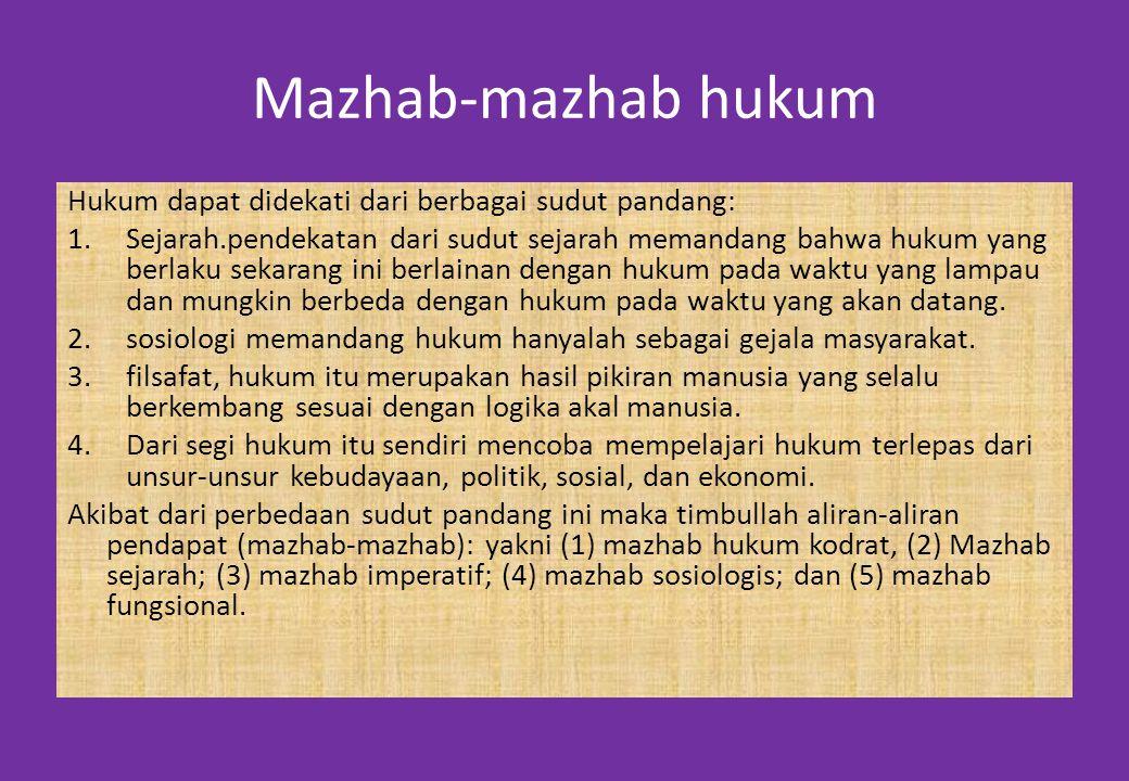 Mazhab-mazhab hukum Hukum dapat didekati dari berbagai sudut pandang: 1.Sejarah.pendekatan dari sudut sejarah memandang bahwa hukum yang berlaku sekar