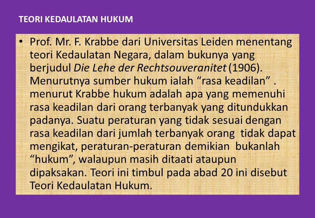 TEORI KEDAULATAN HUKUM Prof. Mr. F. Krabbe dari Universitas Leiden menentang teori Kedaulatan Negara, dalam bukunya yang berjudul Die Lehe der Rechtso