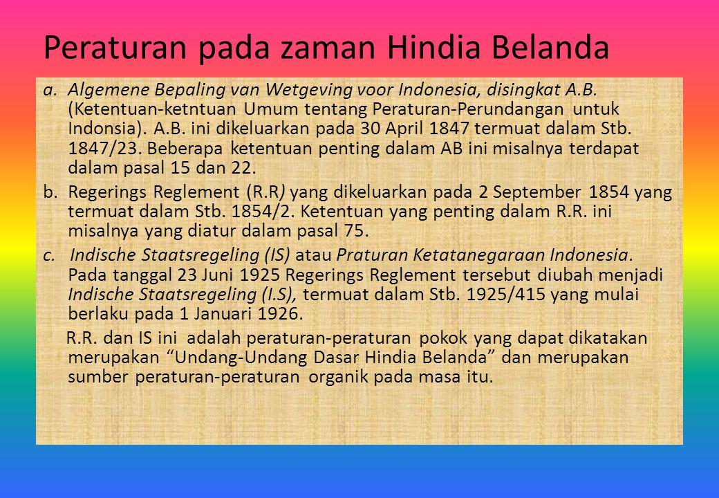 Peraturan pada zaman Hindia Belanda a. Algemene Bepaling van Wetgeving voor Indonesia, disingkat A.B. (Ketentuan-ketntuan Umum tentang Peraturan-Perun