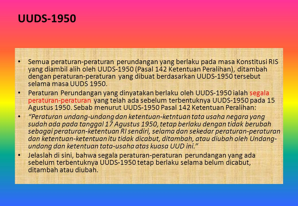 UUDS-1950 Semua peraturan-peraturan perundangan yang berlaku pada masa Konstitusi RIS yang diambil alih oleh UUDS-1950 (Pasal 142 Ketentuan Peralihan)