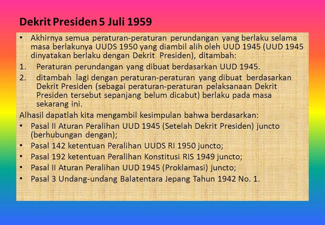 Dekrit Presiden 5 Juli 1959 Akhirnya semua peraturan-peraturan perundangan yang berlaku selama masa berlakunya UUDS 1950 yang diambil alih oleh UUD 19