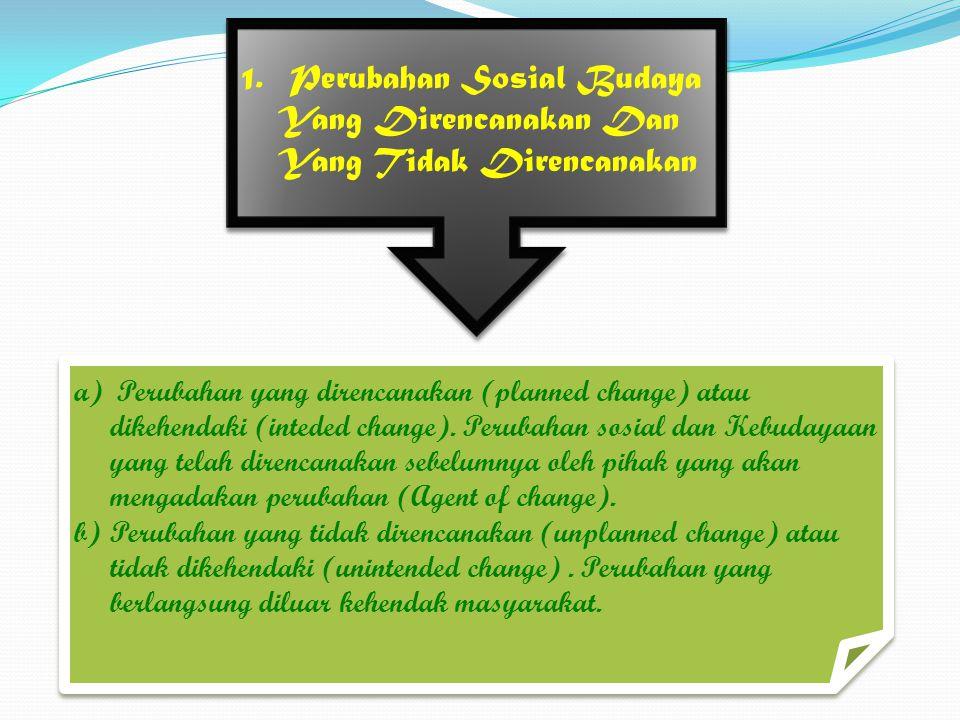 1. Perubahan Sosial Budaya Yang Direncanakan Dan Yang Tidak Direncanakan a) Perubahan yang direncanakan (planned change) atau dikehendaki (inteded cha