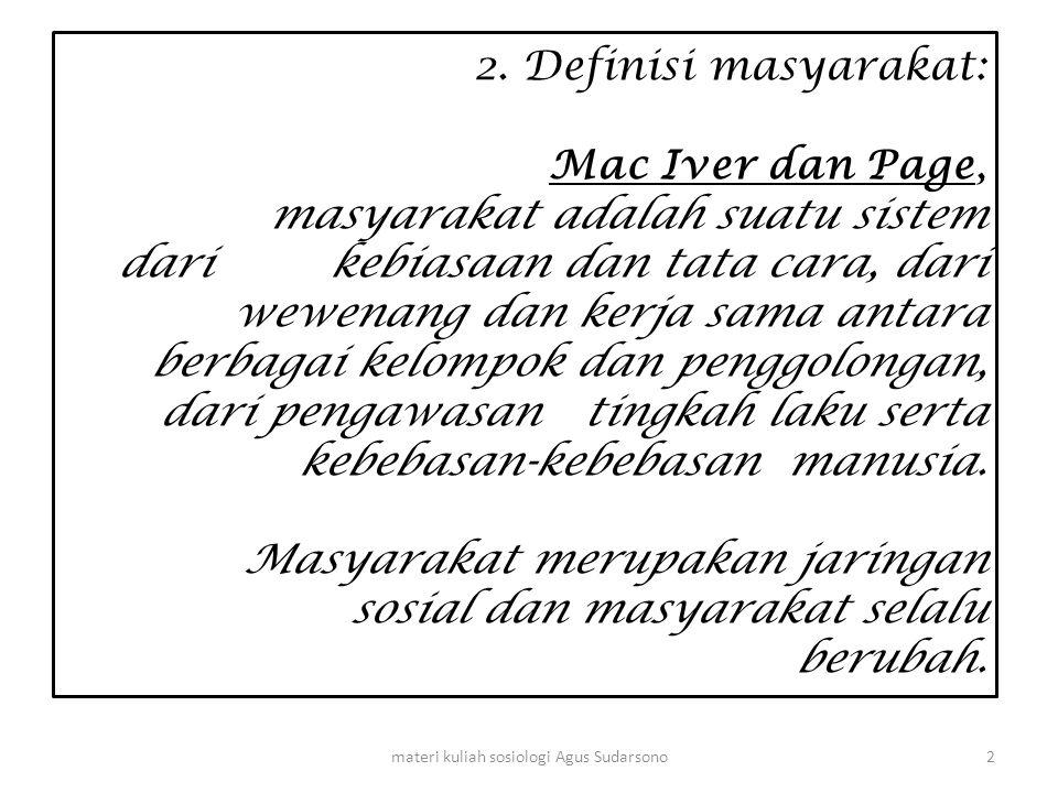2. Definisi masyarakat: Mac Iver dan Page, masyarakat adalah suatu sistem dari kebiasaan dan tata cara, dari wewenang dan kerja sama antara berbagai k