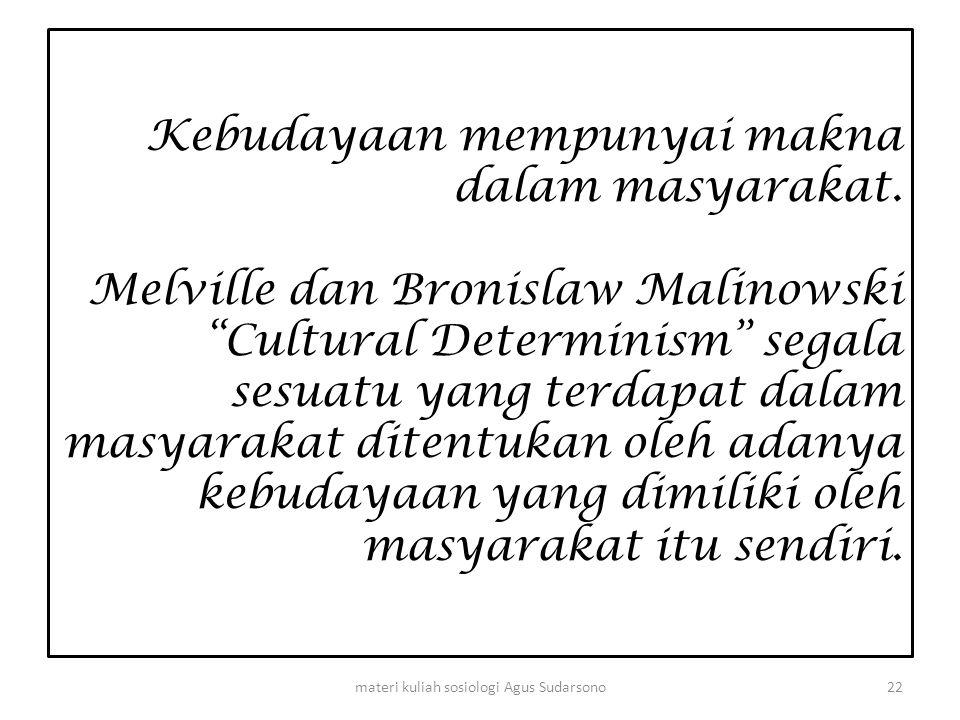 """Kebudayaan mempunyai makna dalam masyarakat. Melville dan Bronislaw Malinowski """"Cultural Determinism"""" segala sesuatu yang terdapat dalam masyarakat di"""