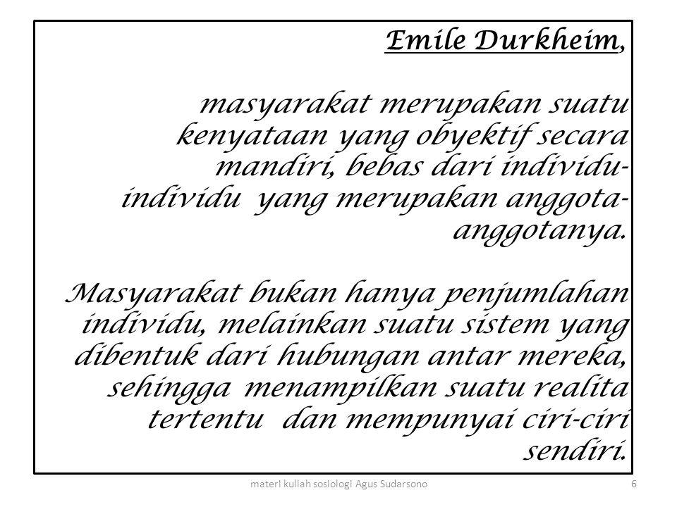 Emile Durkheim, masyarakat merupakan suatu kenyataan yang obyektif secara mandiri, bebas dari individu- individu yang merupakan anggota- anggotanya. M