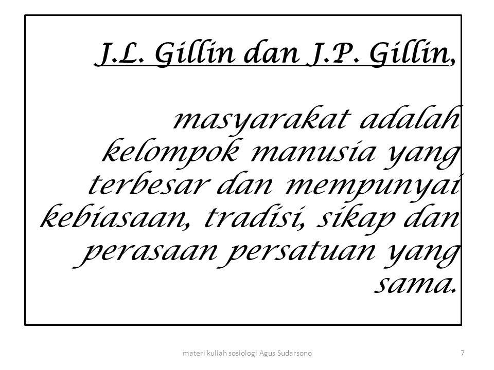 J.L. Gillin dan J.P. Gillin, masyarakat adalah kelompok manusia yang terbesar dan mempunyai kebiasaan, tradisi, sikap dan perasaan persatuan yang sama