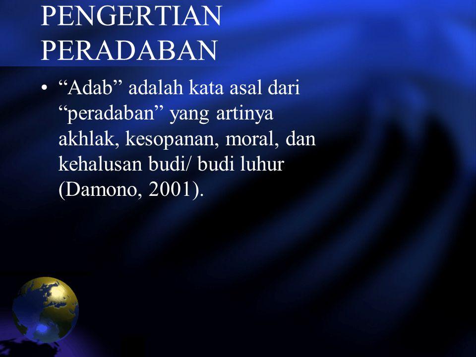 """PENGERTIAN PERADABAN """"Adab"""" adalah kata asal dari """"peradaban"""" yang artinya akhlak, kesopanan, moral, dan kehalusan budi/ budi luhur (Damono, 2001)."""