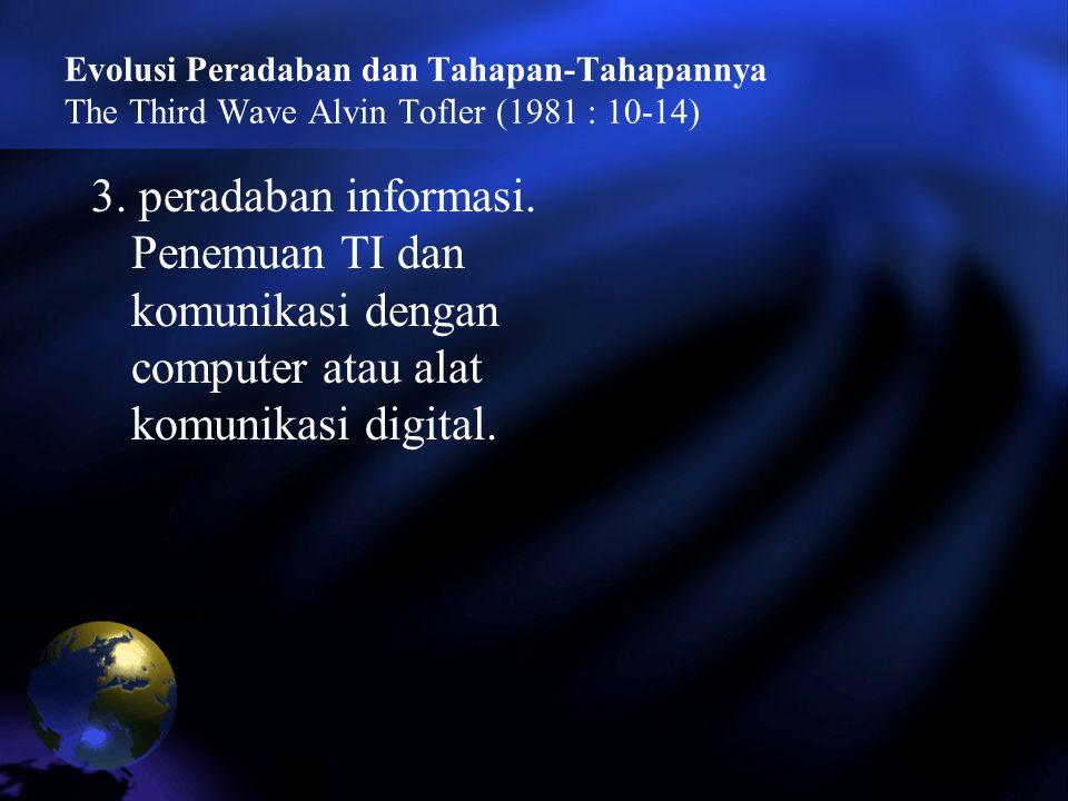 Evolusi Peradaban dan Tahapan-Tahapannya The Third Wave Alvin Tofler (1981 : 10-14) 3. peradaban informasi. Penemuan TI dan komunikasi dengan computer