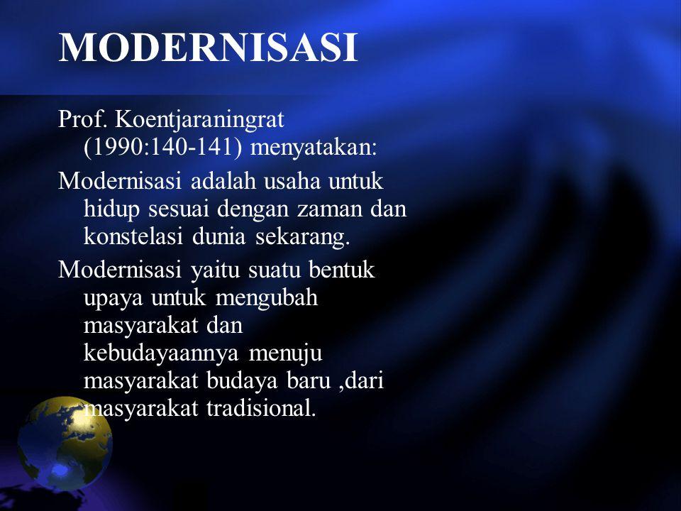 MODERNISASI Prof. Koentjaraningrat (1990:140-141) menyatakan: Modernisasi adalah usaha untuk hidup sesuai dengan zaman dan konstelasi dunia sekarang.