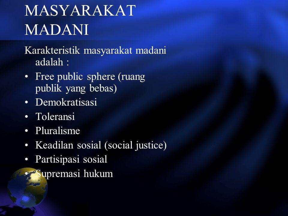 MASYARAKAT MADANI Karakteristik masyarakat madani adalah : Free public sphere (ruang publik yang bebas) Demokratisasi Toleransi Pluralisme Keadilan so