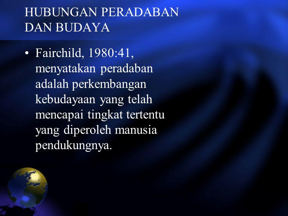 HUBUNGAN PERADABAN DAN BUDAYA Fairchild, 1980:41, menyatakan peradaban adalah perkembangan kebudayaan yang telah mencapai tingkat tertentu yang dipero
