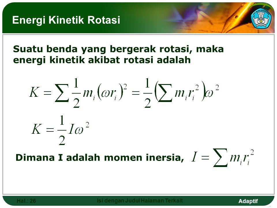 Adaptif Hal.: 26 Isi dengan Judul Halaman Terkait Energi Kinetik Rotasi Suatu benda yang bergerak rotasi, maka energi kinetik akibat rotasi adalah Dim