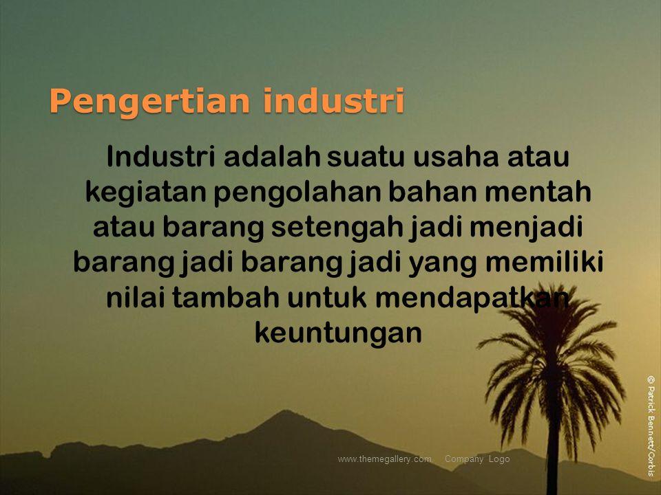 Pengertian industri www.themegallery.comCompany Logo Industri adalah suatu usaha atau kegiatan pengolahan bahan mentah atau barang setengah jadi menja
