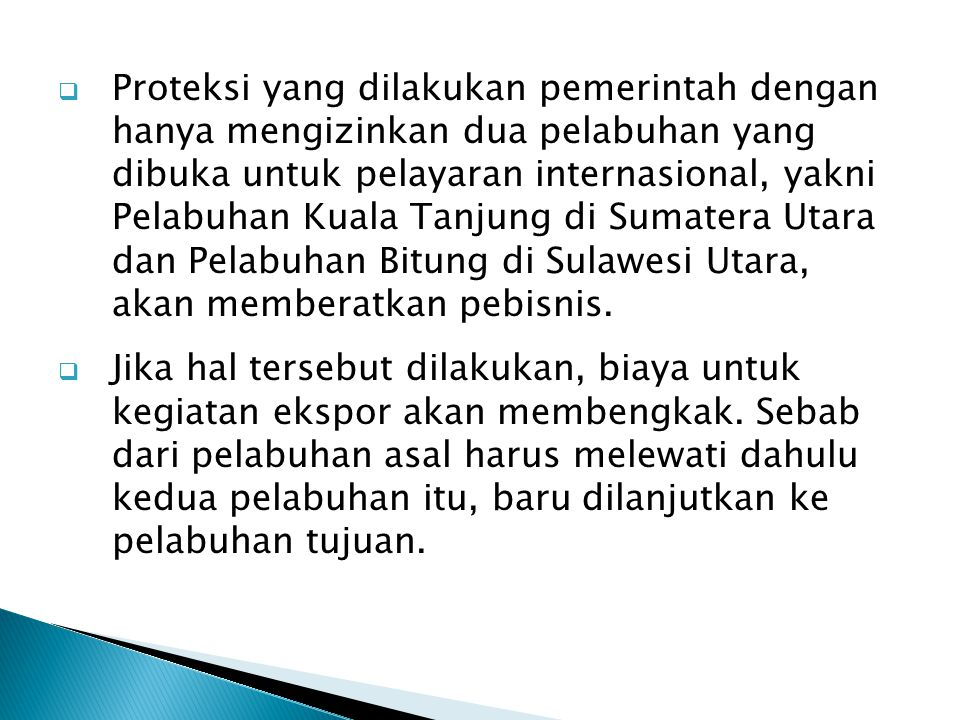  Proteksi yang dilakukan pemerintah dengan hanya mengizinkan dua pelabuhan yang dibuka untuk pelayaran internasional, yakni Pelabuhan Kuala Tanjung d