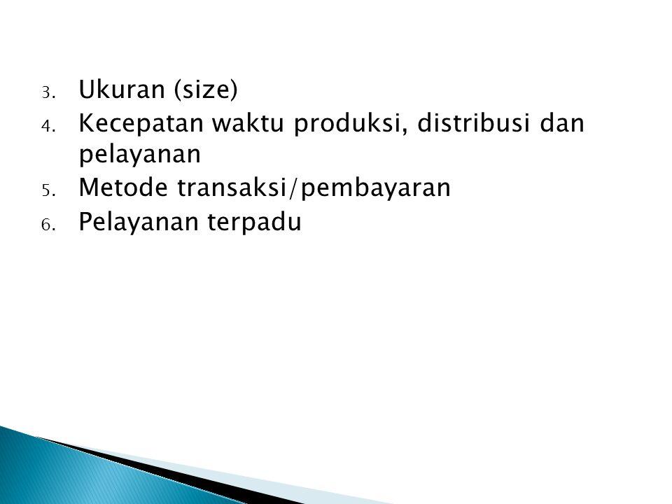3. Ukuran (size) 4. Kecepatan waktu produksi, distribusi dan pelayanan 5. Metode transaksi/pembayaran 6. Pelayanan terpadu